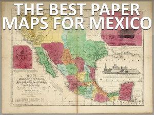 The Best Paper Maps For Mexico