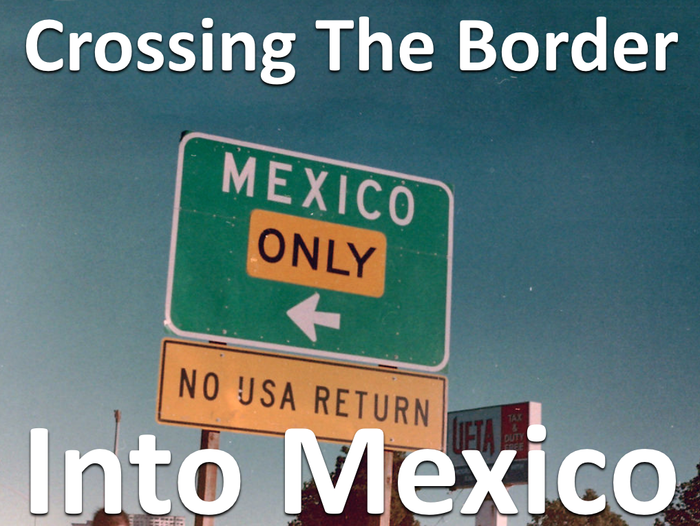 Crossing the border into Mexico
