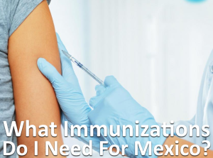 What immunizations do I need for Mexico